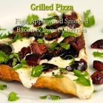Grilled Pizza with Figs, Applewood Smoked Bacon and Sweet Cherries