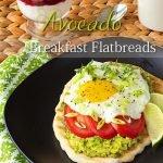 Avocado Breakfast Flatbreads