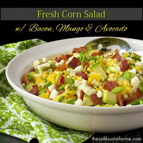 Fresh Corn Salad w/ Mango, Bacon & Avocado | The Café Sucre Farine