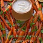 Honey Roasted Carrots w/ Lemon Tahini Yogurt Sauce