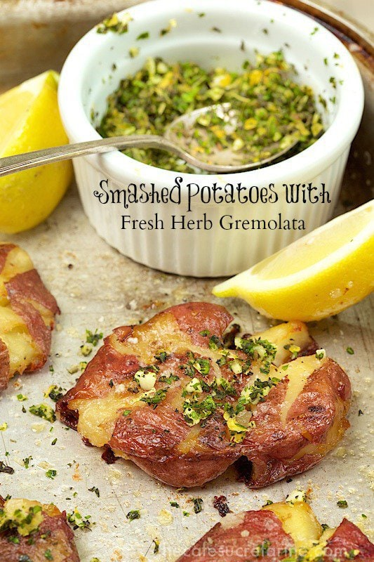Smashed Potatoes with Fresh Herb Gremolata - these are fabulous. Everyone goes crazy over them! Whatever you do, just be sure to make PLENTY!