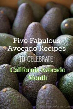 Five Fabulous Avocado Recipes To Celebrate California Avocado Month.