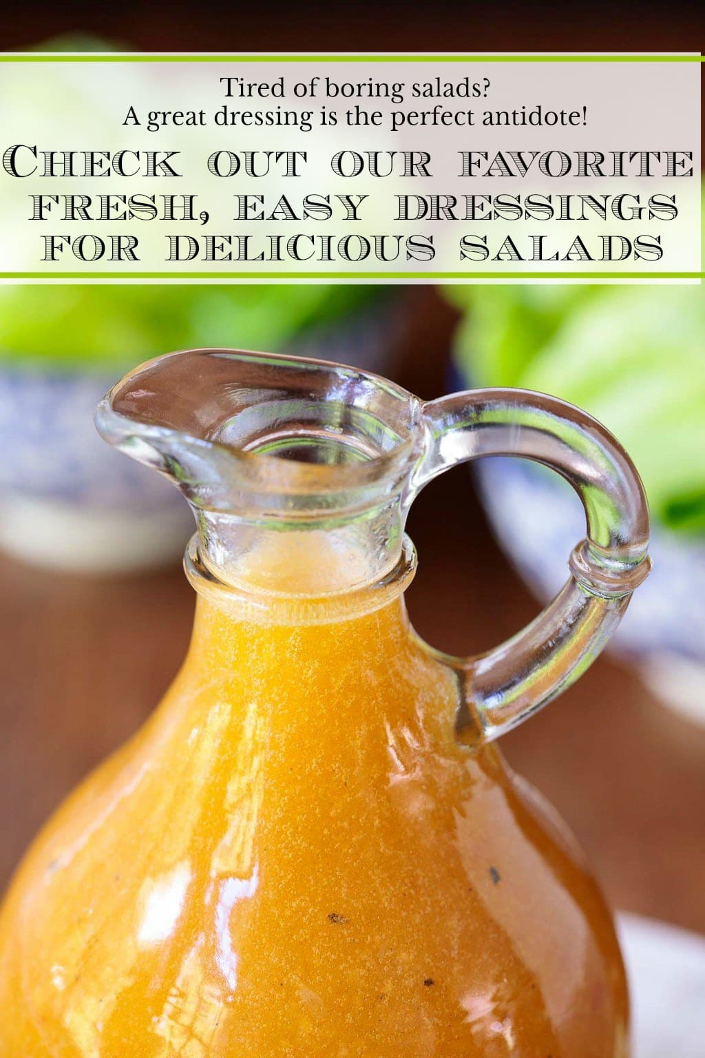 Delicious Dressings to Get You Out of the Salad Rut!