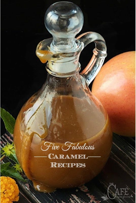 Five Fabulous Caramel Recipes - it seems that everyone loves caramel and these five delicious recipes never fail to produce rave reviews! www.thecafesucrefarine.com