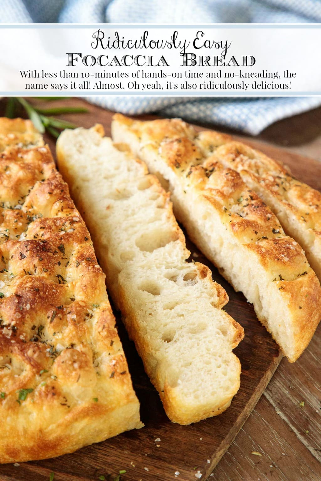 With less than 10-minutes of hands-on time, the name Ridiculously Easy Focaccia Bread says it all! Almost. It\'s also ridiculously delicious! #focaccia, #easyfocaccia, #noknead, #easyrecipe, #italianbread, #easybreakmaking, #nomixer