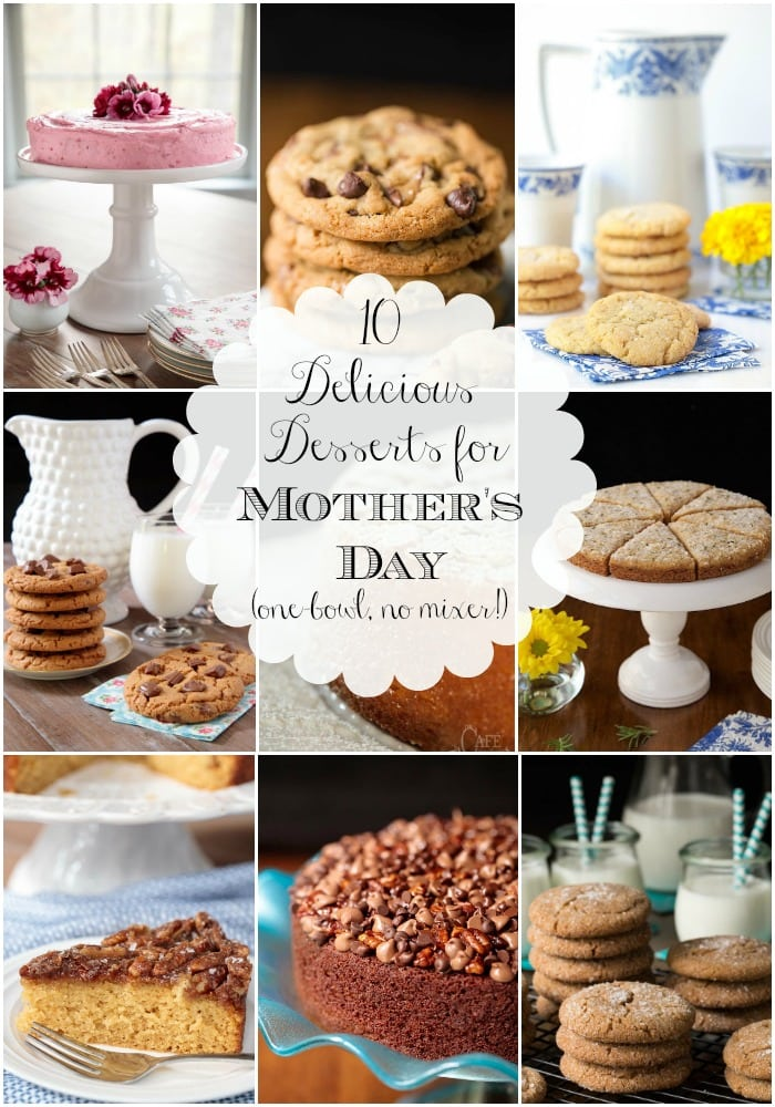 Ten of our favorite super easy, super delicious desserts, perfect for Mother\'s Day. Only one bowl, and no mixer required! #mothersday #onebowlbaking #dessertrecipes